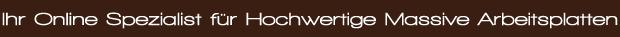 Ihr Online Spezialist für hochwertige Massivholz-Arbeitsplatten.